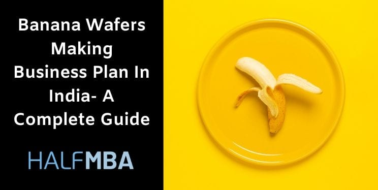 Banana Wafers Making Business Plan In India- A Complete Guide