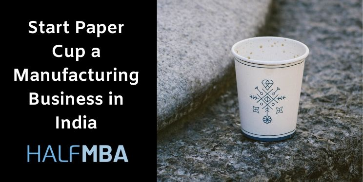 Start Paper Cup Manufacturing Business in India 8